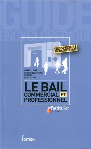9782357310865: Le bail commercial et professionnel : Durée, loyer, renouvellement, cession, résiliation