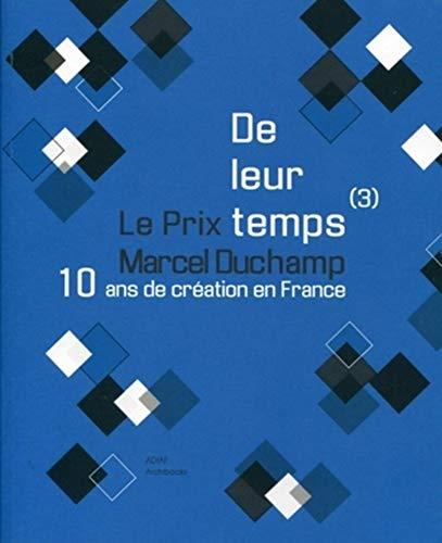 9782357331099: De leur temps (3) : 10 ans de création en France: le prix Marcel Duchamp
