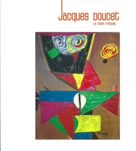 Jacques Doucet: Le Cobra française. French/ english/ Dutch text. Cobra Museum, ...