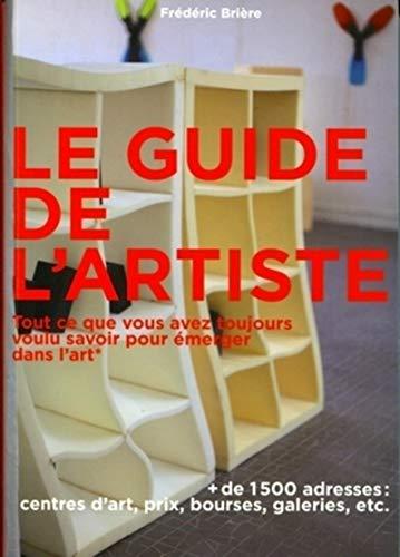 9782357331624: Le guide de l'artiste: Tout ce que vous avez toujours voulu savoir pour émerger dans l'art