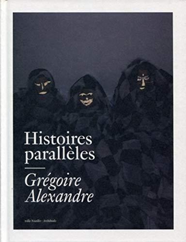 histoires parallèles ; Grégoire Alexandre: Grégoire Alexandre