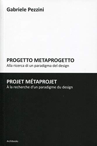 9782357332348: Projet M�taprojet / Progetto Metaprogetto. A la recherce d'un paradigme du design / Alla ricerca di un paradigma del design.