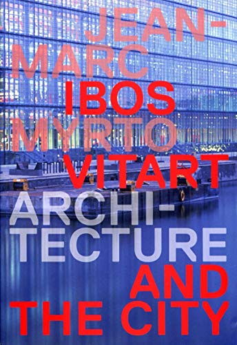 Architecture and the city: Jean Marc Ibos, Myrto Vitart