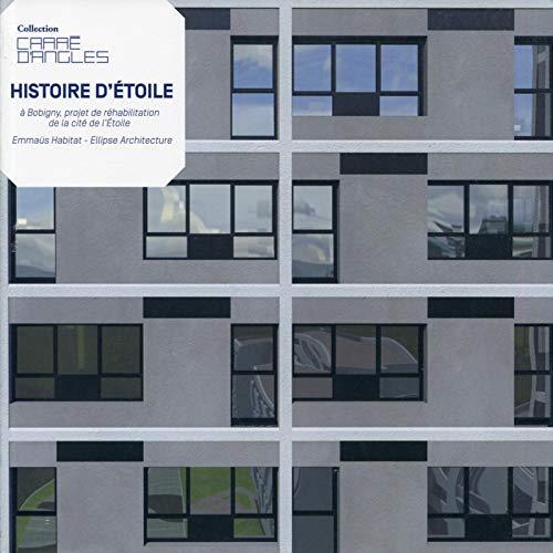 9782357333482: Histoire d'étoile: A Bobigny, projet de réhabilitation de la cité de l'étoile. Emmaüs Habitat - Ellipse Architecture.