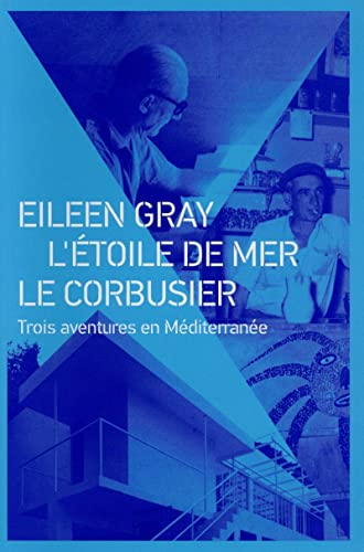 9782357333789: Eileen Gray, L'Etoile de mer, Le Corbusier : Trois aventures en Méditerranée
