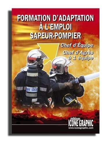 9782357380974: Livre : Formation d'adaptation à l'emploi sapeur-pompier - chef d'équipe - chef d'agrès à une équipe
