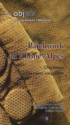9782357400580: Patchwork en Rhône-Alpes : Des tissus à l'histoire singulière