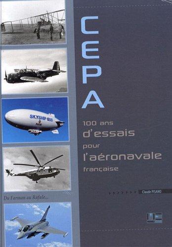 9782357430518: CEPA 100 ans d'essais pour l'aéronavale française : Du Farman au Rafale...