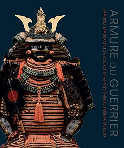 9782357440500: Armure du guerrier: Armures samouraï de la collection Ann et Gabriel Barbier-Mueller