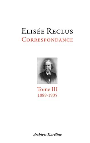 9782357480544: Elis�e Reclus correspondance : Tome 3, septembre 1889 - juillet 1905