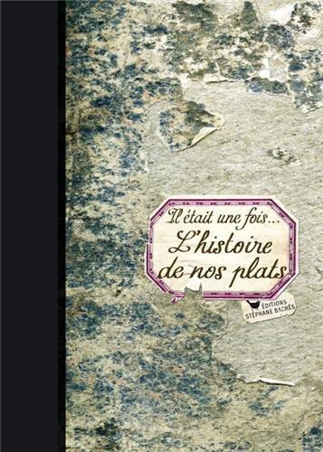 9782357521162: IL ETAIT UNE FOIS...L'HISTOIRE DE NOS PLATS