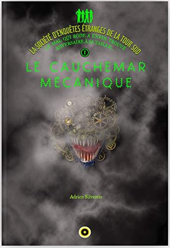 9782357540965: La Societe d'Enquêtes Etranges de la Tour Sud T1 le Cauchemar Mécanique