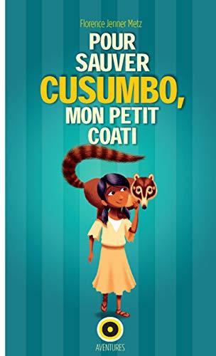 9782357541412: Pour sauver Cusumbo, mon petit Coati