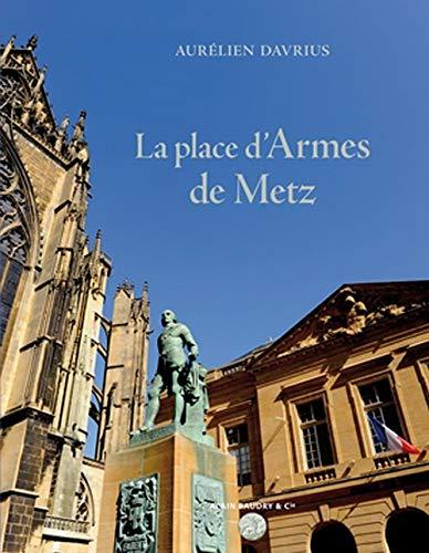 9782357550575: La place d'Armes de Metz : Un chef-d'oeuvre de l'architecte de Louis XV Jacques-Fran�ois Blondel