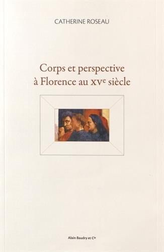 Corps et perspective à Florence au XVe siècle: ROSEAU ( Catherine )