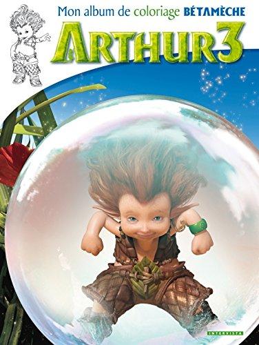 9782357560505: Arthur et les Minimoys 3 : Mon album de coloriage Bétamèche