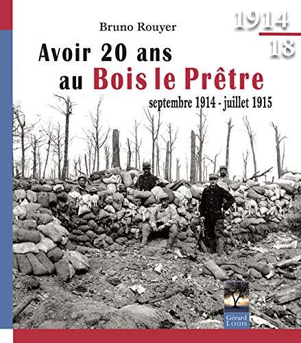 9782357630789: Avoir 20 ans au Bois le Prêtre : Septembre 1914-juillet 1915