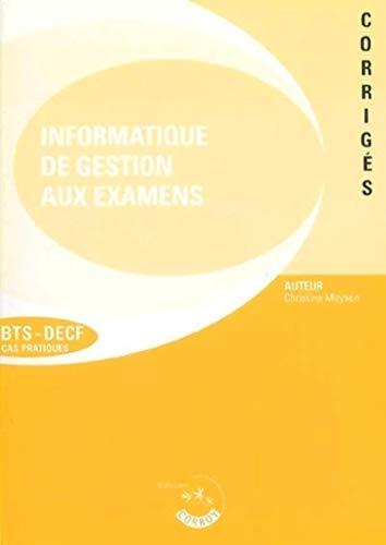 9782357650152: L'informatique de gestion aux examens BTS-DECF : Corrigés