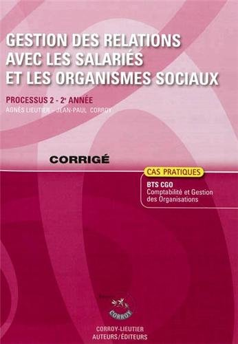 9782357652958: Gestion des Relations avec les Salariés et les Organismes Sociaux Corrige - Processus 2 du Bts Cgo 2