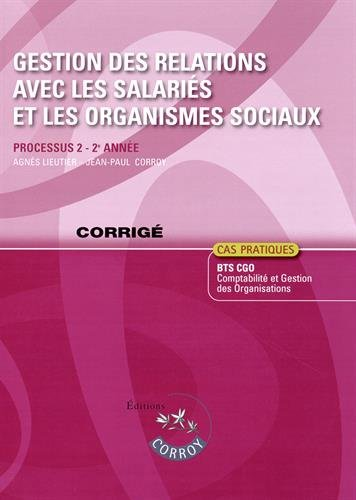 9782357654044: Gestion des relations avec les salariés et les organismes sociaux : Processus 2 - 2e année, Corrigé - Cas pratiques, BTS CGO