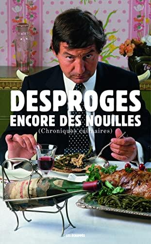 Encore des nouilles: Desproges, Pierre