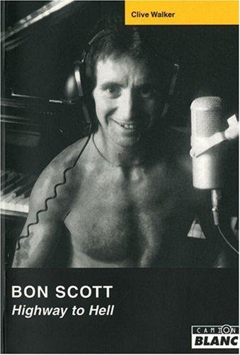 Bon Scott Highway to hell : la vie et la mort de la legende: Walker Clive