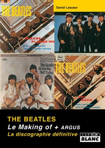 The Beatles : le making of, l'argus, la discographie definitive: Lesueur, Daniel