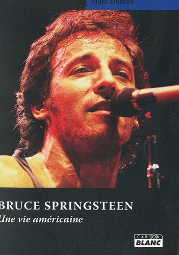 Bruce Springsteen. Une vie americaine: Dufaud, Marc