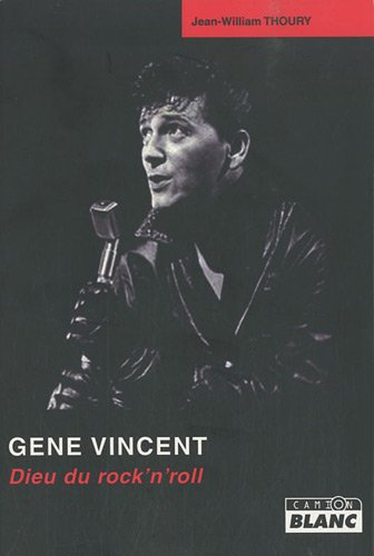 Gene Vincent : Dieu du rock'n'roll: Thoury, Jean-William