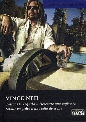 Tattos et tequila Descente aux enfers et retour en grace d'une: Neil Vince