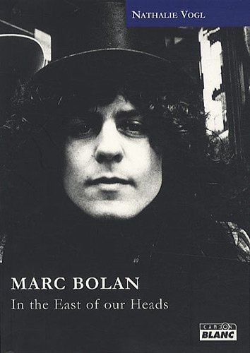 Marc Bolan : in the east of your heads: Vogl, Nathalie