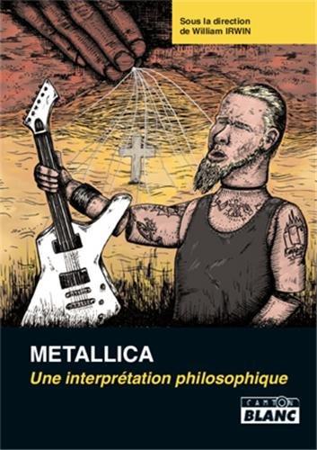Metallica : une interpretation philosophique: William Irwin