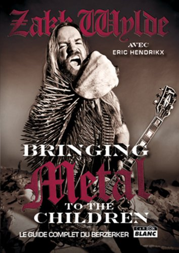 Bringing metal to the children : Le guide complet du Berzerker - Zakk Wylde; Eric Hendrikx
