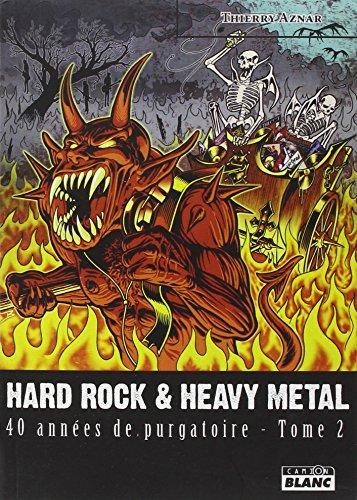 Hard rock et heavy metal 40 annees de purgatoire: Aznar Thierry
