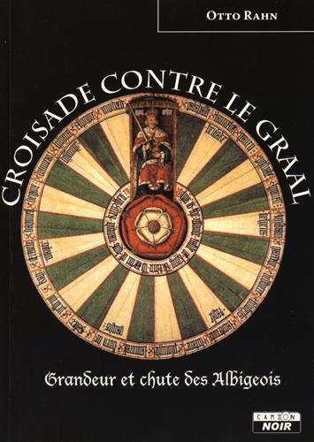 9782357796713: CROISADE CONTRE LE GRAAL Grandeur et chute des Albigeois