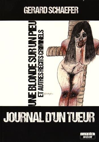 9782357796959: Journal D'Un Tueur Une Blonde Sur Un Pieu Et Autres Recits Criminels