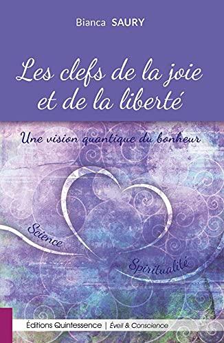 9782358051781: Les clefs de la joie et de la liberté : Une vision quantique du bonheur