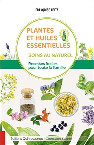 9782358052412: Plantes et huiles essentielles - Soins au naturel - Recettes faciles pour toute la famille