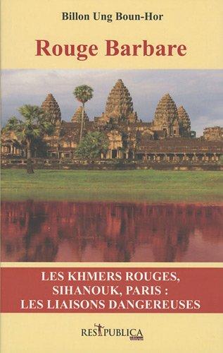 9782358100090: Rouge Barbare : Les Khmers rouges, Sihanouk, Paris - les liaisons dangereuses