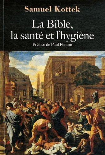 La Bible, la santé et l'hygiène: Samuel Kottek