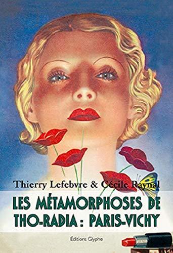 9782358151122: Les métamorphoses de Tho-radia : Paris-Vichy