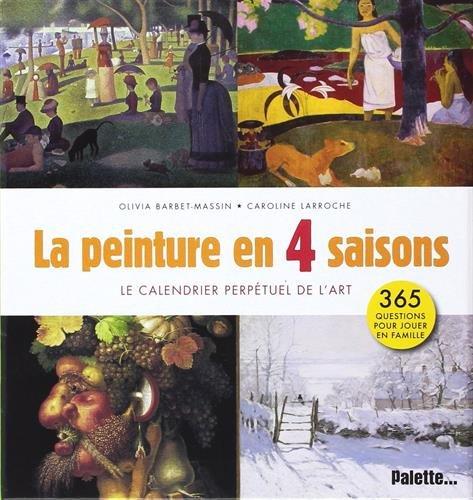 9782358321167: La peinture en quatre saisons : Le calendrier perpétuel de l'art