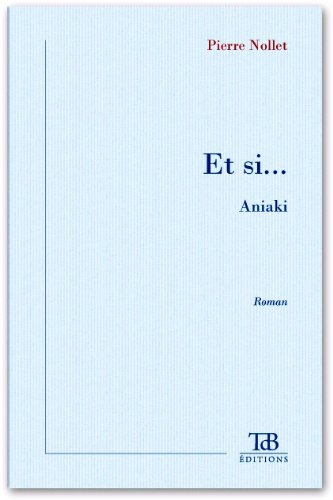 Et Si. Aniaki (French Edition): Pierre Nollet
