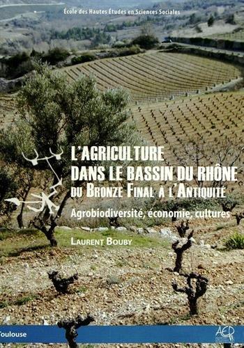 9782358420112: L'agriculture dans le bassin du Rhône du Bronze final à l'Antiquité : Agrobiodiversité, économie, cultures