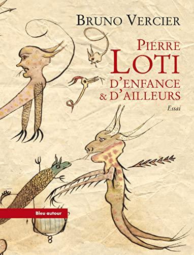 Pierre Loti, d'enfance et d'ailleurs: Vercier, Bruno