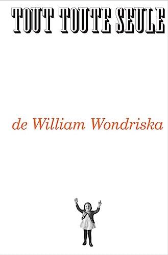 TOUT TOUTE SEULE: WONDRISKA WILLIAM
