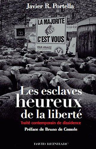 9782358690379: Les esclaves heureux de la liberté : Traité contemporain de dissidence