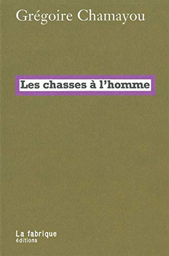 CHASSES A L HOMME -LES-: CHAMAYOU GREGOIRE
