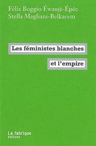 Féministes blanches et l'Empire (Les): Boggio Ewanj�-Ep�e, F�lix