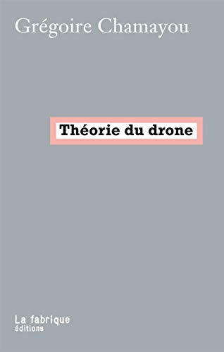 THEORIE DU DRONE: CHAMAYOU GREGOIRE